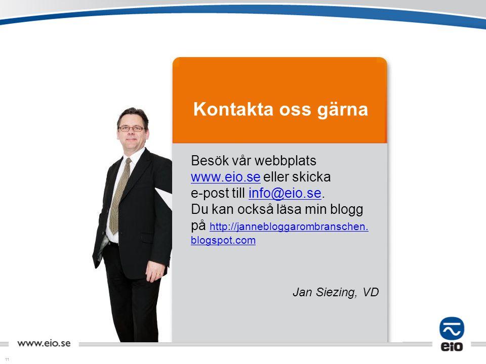 11 Kontakta oss gärna Besök vår webbplats www.eio.se eller skicka e-post till info@eio.se. Du kan också läsa min blogg på http://jannebloggarombransch