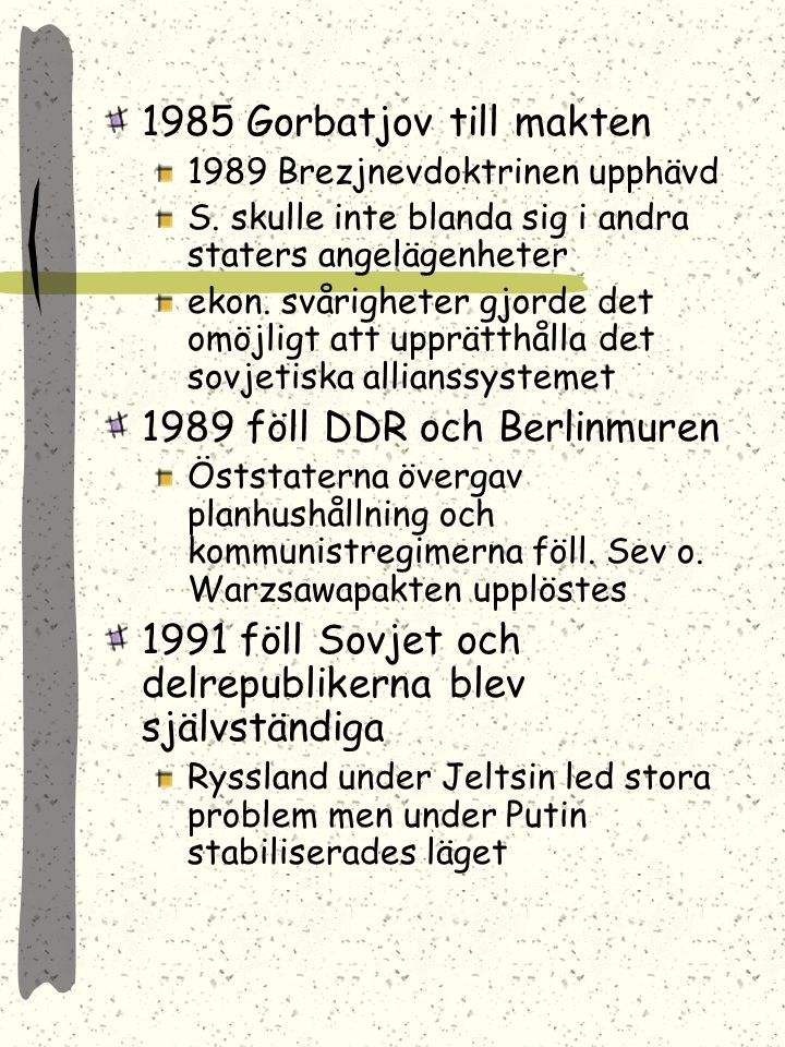 1968 Tjeckoslovakienkrisen Brezjnevdoktrinen (brodershjälp) 1971 Salt 1 avtalet Kärnvapenbegränsning Upprustningen ekon betungande Avspänning 1975KSSE
