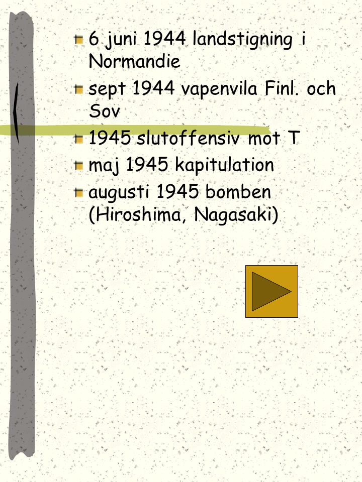 Italien Grekland 1940 (motgångar) T till Balkan våren 1941 T tar Nordafrika (Rommel) 22 juni 1941 T anfaller Sovjet (Barbarossaplanen) 25 juni 1941 F