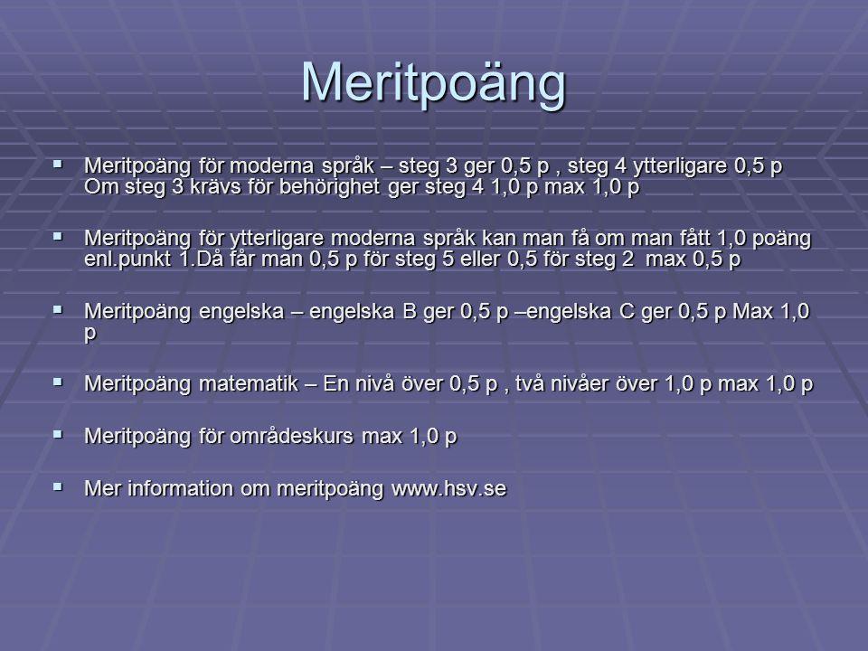 Meritpoäng  Meritpoäng för moderna språk – steg 3 ger 0,5 p, steg 4 ytterligare 0,5 p Om steg 3 krävs för behörighet ger steg 4 1,0 p max 1,0 p  Mer