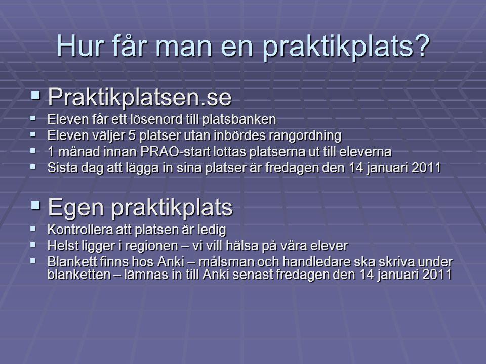 Hur får man en praktikplats?  Praktikplatsen.se  Eleven får ett lösenord till platsbanken  Eleven väljer 5 platser utan inbördes rangordning  1 må