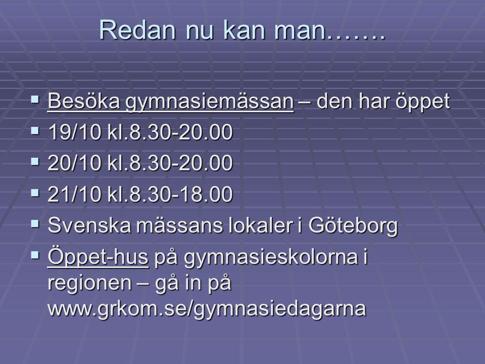 Redan nu kan man…….  Besöka gymnasiemässan – den har öppet  19/10 kl.8.30-20.00  20/10 kl.8.30-20.00  21/10 kl.8.30-18.00  Svenska mässans lokale