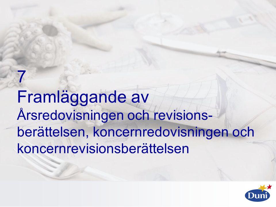 7 Framläggande av Årsredovisningen och revisions- berättelsen, koncernredovisningen och koncernrevisionsberättelsen