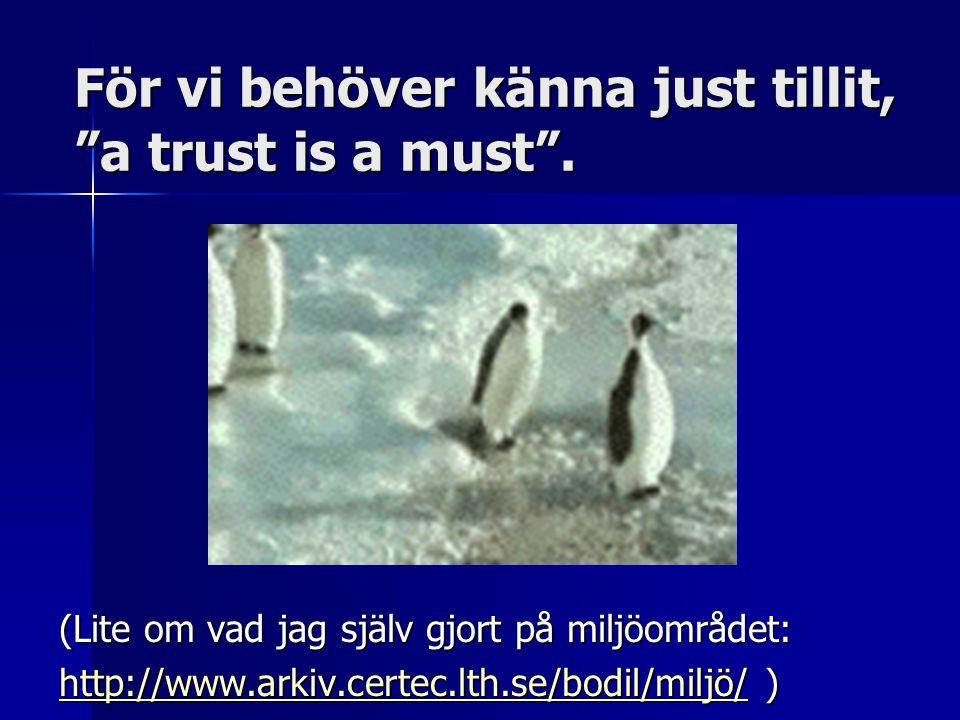 För vi behöver känna just tillit, a trust is a must .