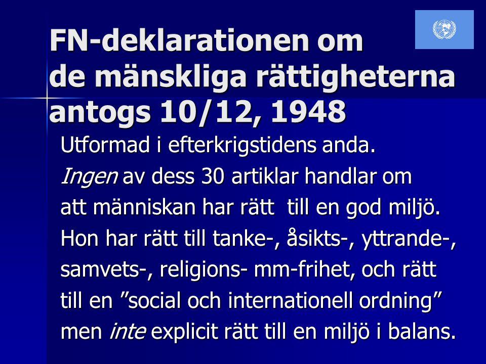 FN-deklarationen om de mänskliga rättigheterna antogs 10/12, 1948 Utformad i efterkrigstidens anda.