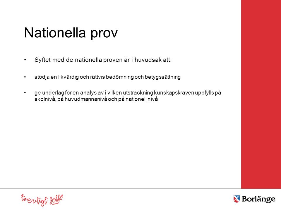 Nationella prov •Syftet med de nationella proven är i huvudsak att: •stödja en likvärdig och rättvis bedömning och betygssättning •ge underlag för en