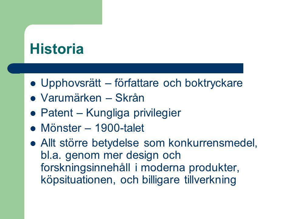 Historia  Upphovsrätt – författare och boktryckare  Varumärken – Skrån  Patent – Kungliga privilegier  Mönster – 1900-talet  Allt större betydels
