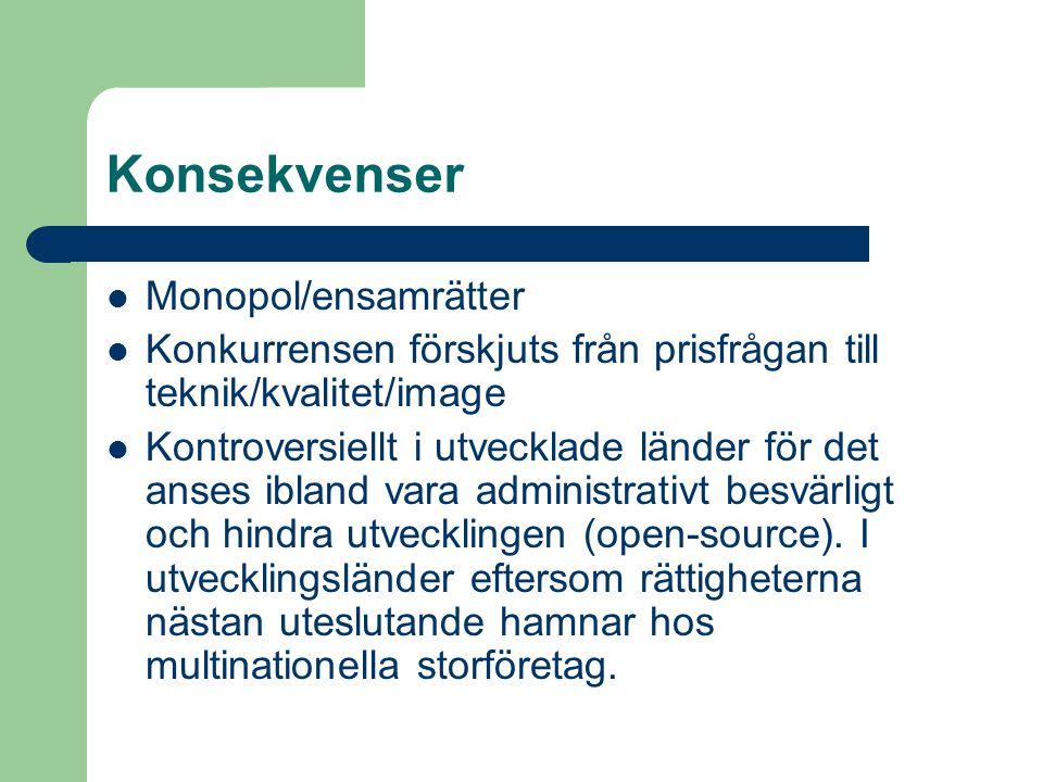 Konsekvenser  Monopol/ensamrätter  Konkurrensen förskjuts från prisfrågan till teknik/kvalitet/image  Kontroversiellt i utvecklade länder för det a