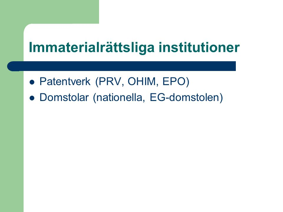 Immaterialrättsliga institutioner  Patentverk (PRV, OHIM, EPO)  Domstolar (nationella, EG-domstolen)