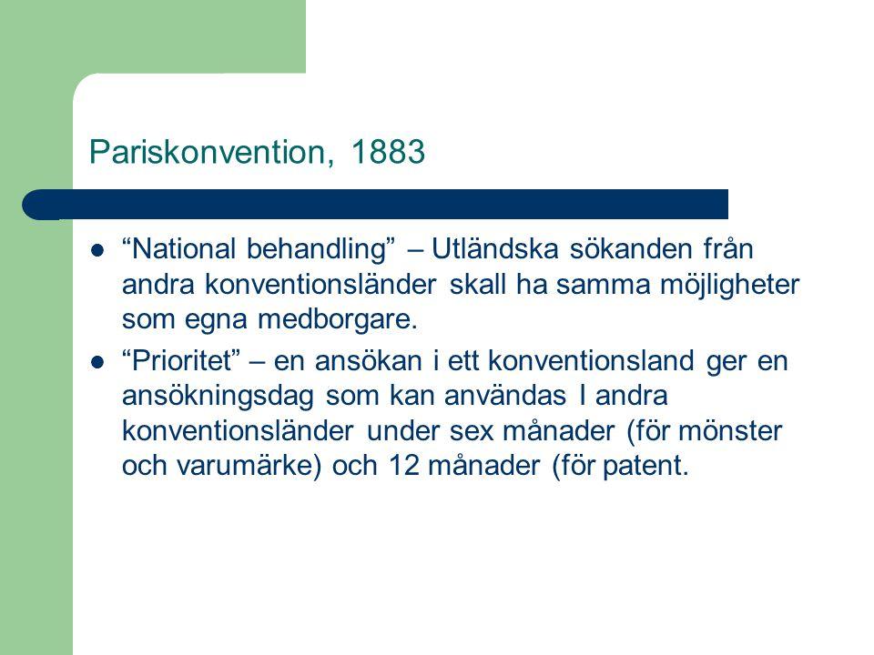 """Pariskonvention, 1883  """"National behandling"""" – Utländska sökanden från andra konventionsländer skall ha samma möjligheter som egna medborgare.  """"Pri"""