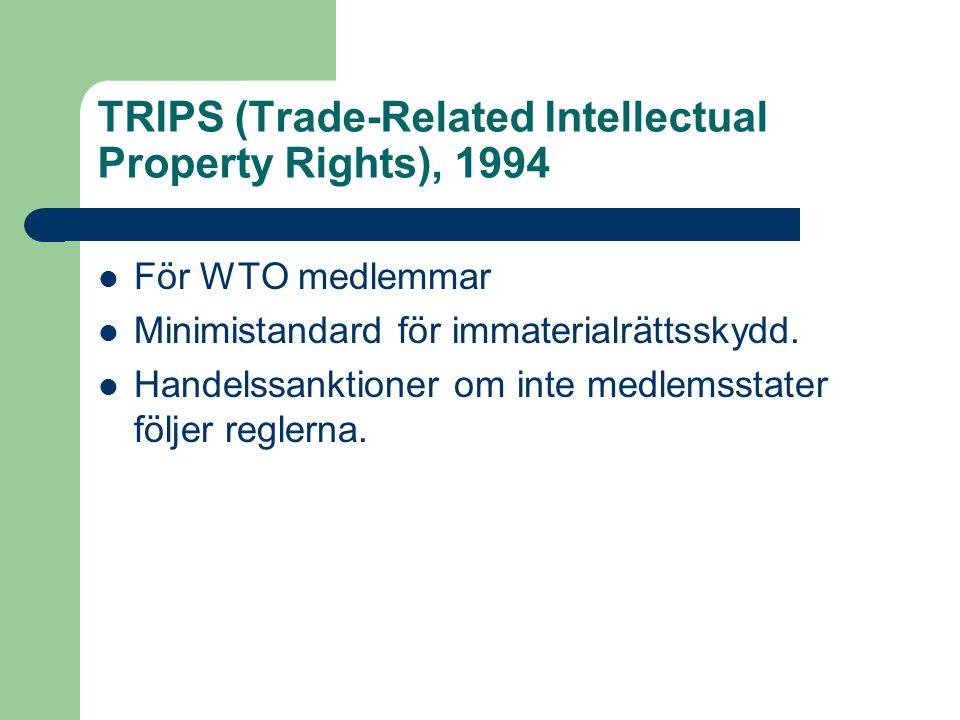 TRIPS (Trade-Related Intellectual Property Rights), 1994  För WTO medlemmar  Minimistandard för immaterialrättsskydd.  Handelssanktioner om inte me