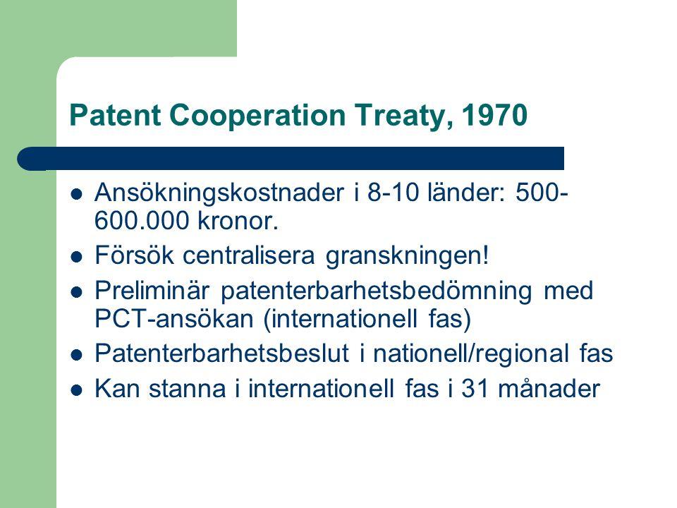 Patent Cooperation Treaty, 1970  Ansökningskostnader i 8-10 länder: 500- 600.000 kronor.  Försök centralisera granskningen!  Preliminär patenterbar