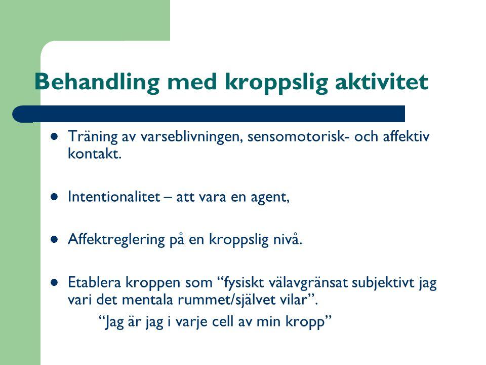 Behandling med kroppslig aktivitet  Träning av varseblivningen, sensomotorisk- och affektiv kontakt.