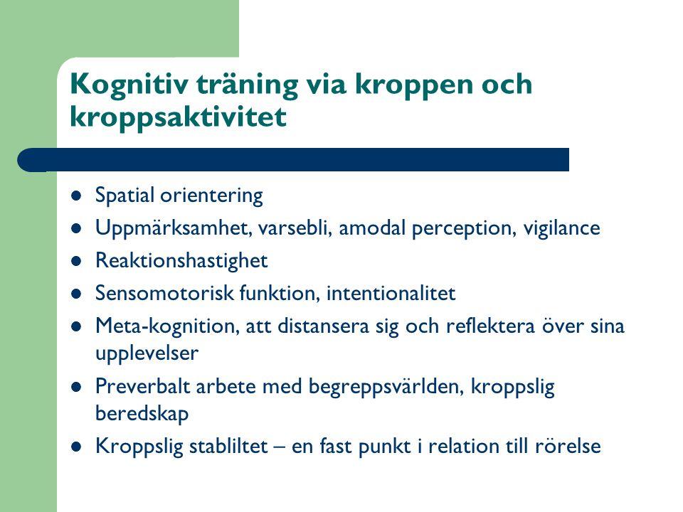 Kognitiv träning via kroppen och kroppsaktivitet  Spatial orientering  Uppmärksamhet, varsebli, amodal perception, vigilance  Reaktionshastighet 
