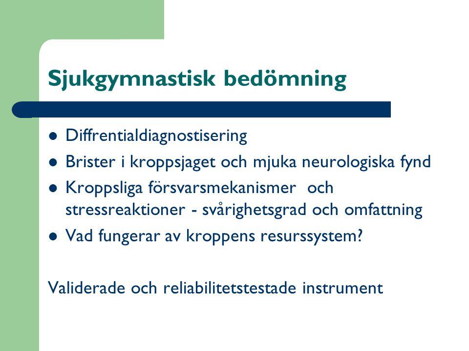 Sjukgymnastisk bedömning  Diffrentialdiagnostisering  Brister i kroppsjaget och mjuka neurologiska fynd  Kroppsliga försvarsmekanismer och stressreaktioner - svårighetsgrad och omfattning  Vad fungerar av kroppens resurssystem.