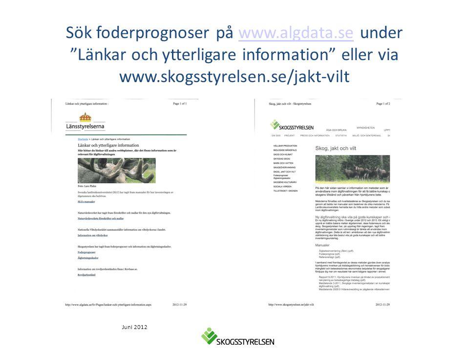 """Sök foderprognoser på www.algdata.se under """"Länkar och ytterligare information"""" eller via www.skogsstyrelsen.se/jakt-viltwww.algdata.se Juni 2012"""