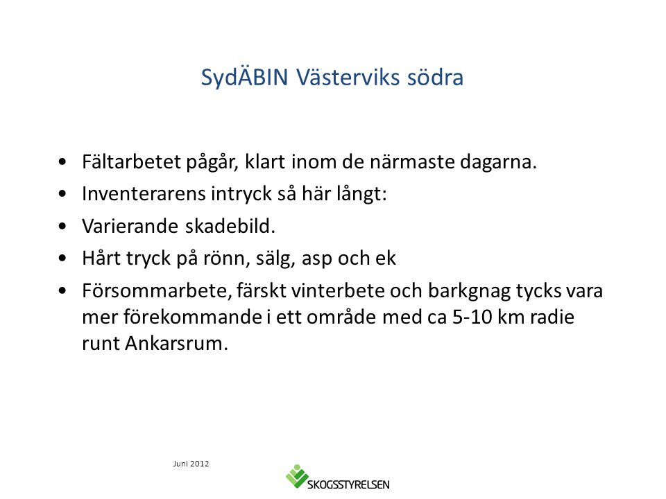 SydÄBIN Västerviks södra •Fältarbetet pågår, klart inom de närmaste dagarna. •Inventerarens intryck så här långt: •Varierande skadebild. •Hårt tryck p