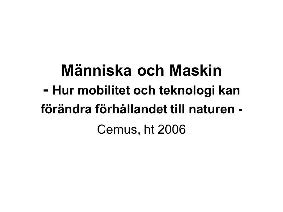 Människa och Maskin - Hur mobilitet och teknologi kan förändra förhållandet till naturen - Cemus, ht 2006
