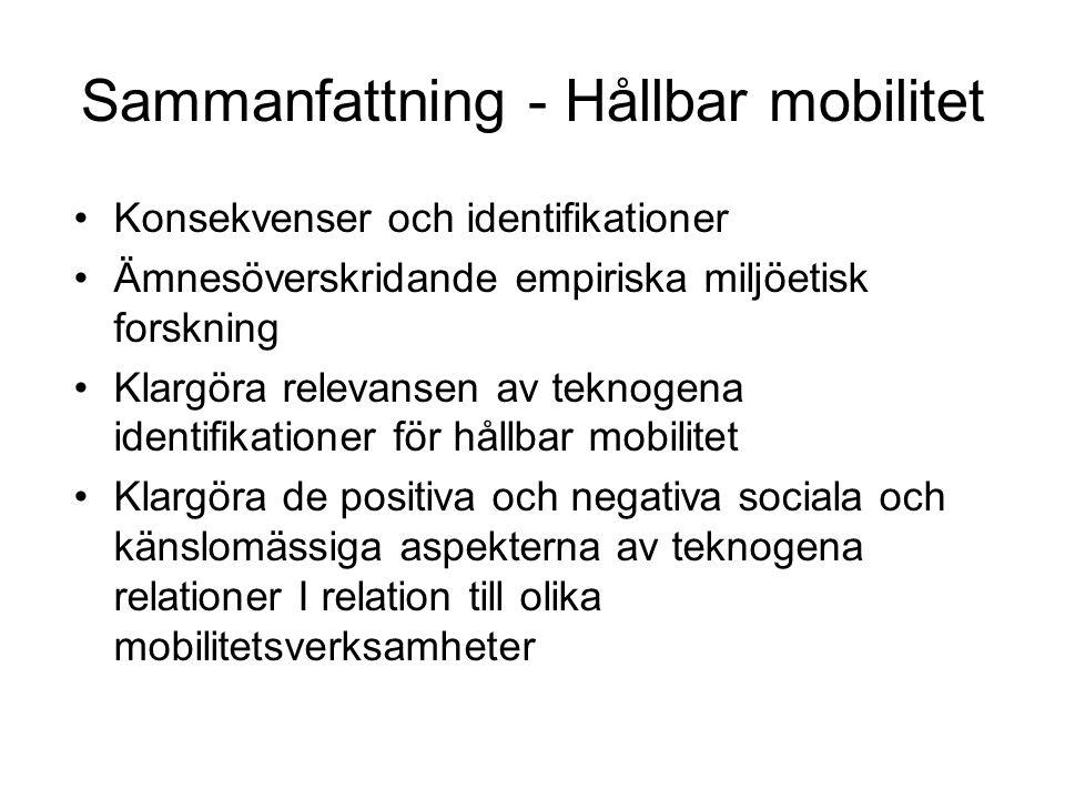 Sammanfattning - Hållbar mobilitet •Konsekvenser och identifikationer •Ämnesöverskridande empiriska miljöetisk forskning •Klargöra relevansen av teknogena identifikationer för hållbar mobilitet •Klargöra de positiva och negativa sociala och känslomässiga aspekterna av teknogena relationer I relation till olika mobilitetsverksamheter