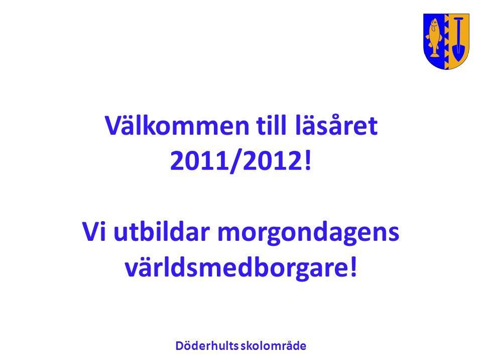 Välkommen till läsåret 2011/2012! Vi utbildar morgondagens världsmedborgare! Döderhults skolområde