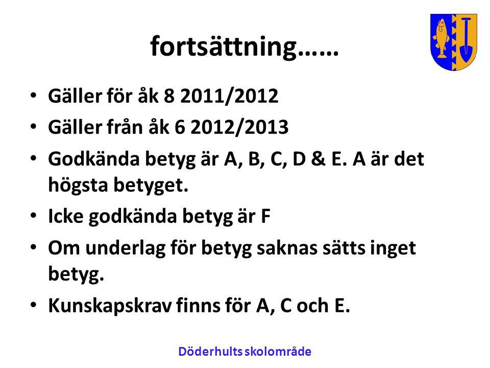 fortsättning…… • Gäller för åk 8 2011/2012 • Gäller från åk 6 2012/2013 • Godkända betyg är A, B, C, D & E.