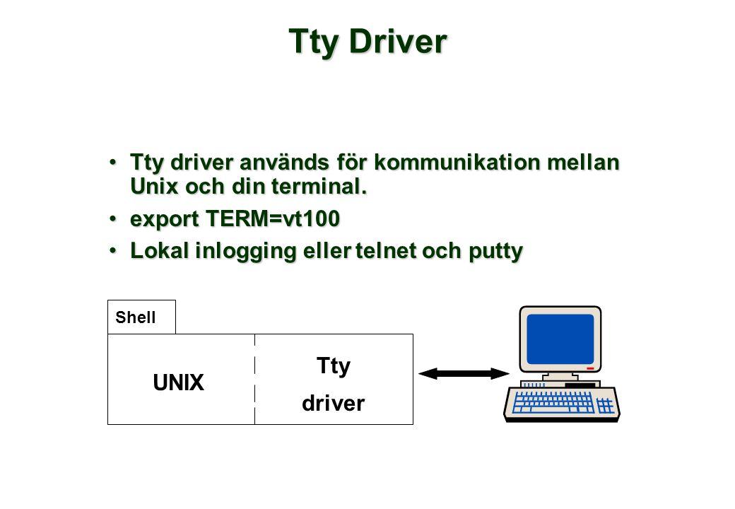 Tty Driver •Tty driver används för kommunikation mellan Unix och din terminal.
