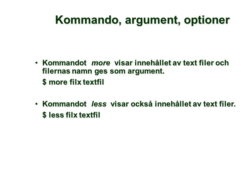 Kommando, argument, optioner •Kommandot more visar innehållet av text filer och filernas namn ges som argument.
