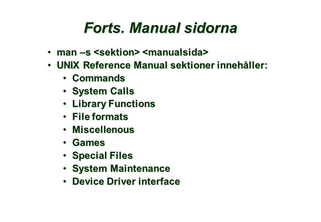Forts. Manual sidorna •man –s •man –s •UNIX Reference Manual sektioner innehåller: •Commands •System Calls •Library Functions •File formats •Miscellen