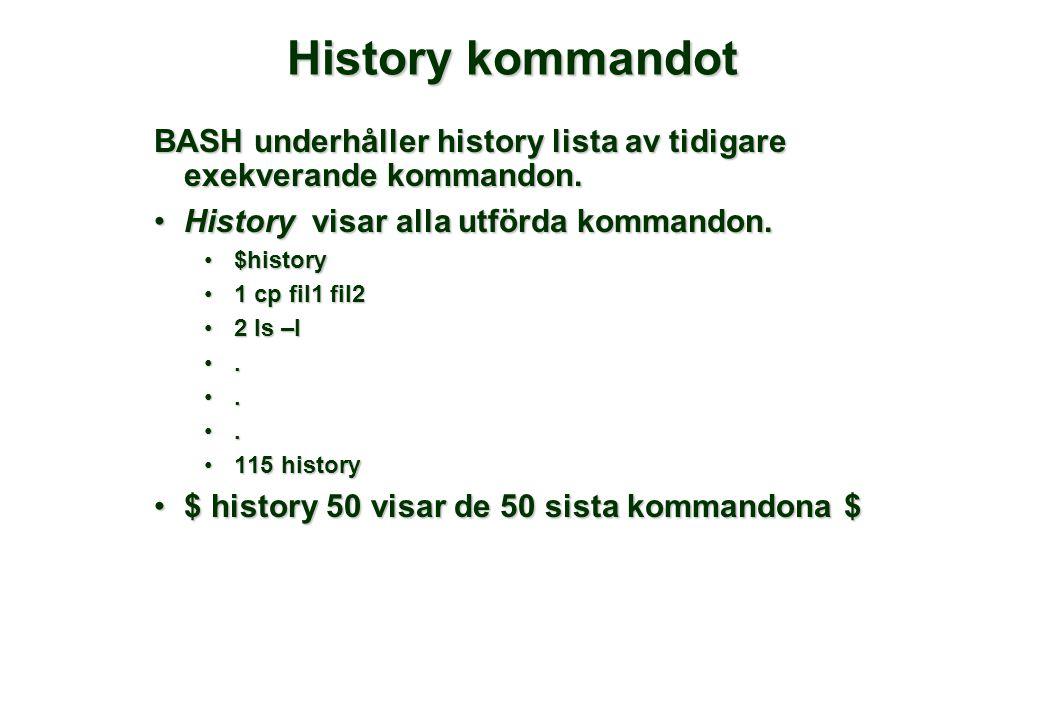 History kommandot BASH underhåller history lista av tidigare exekverande kommandon.