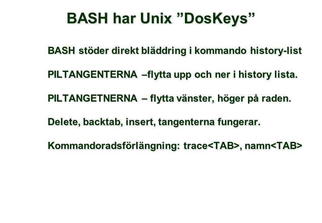 BASH har Unix DosKeys BASH stöder direkt bläddring i kommando history-list PILTANGENTERNA –flytta upp och ner i history lista.