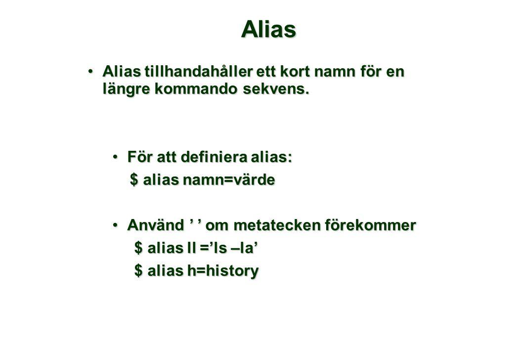 Alias •Alias tillhandahåller ett kort namn för en längre kommando sekvens.