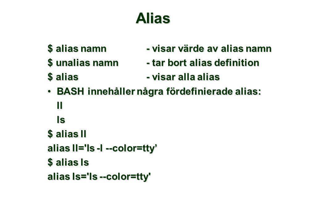 Alias $ alias namn - visar värde av alias namn $ unalias namn- tar bort alias definition $ alias- visar alla alias •BASH innehåller några fördefinierade alias: llls $ alias ll alias ll= ls -l --color=tty' $ alias ls alias ls= ls --color=tty