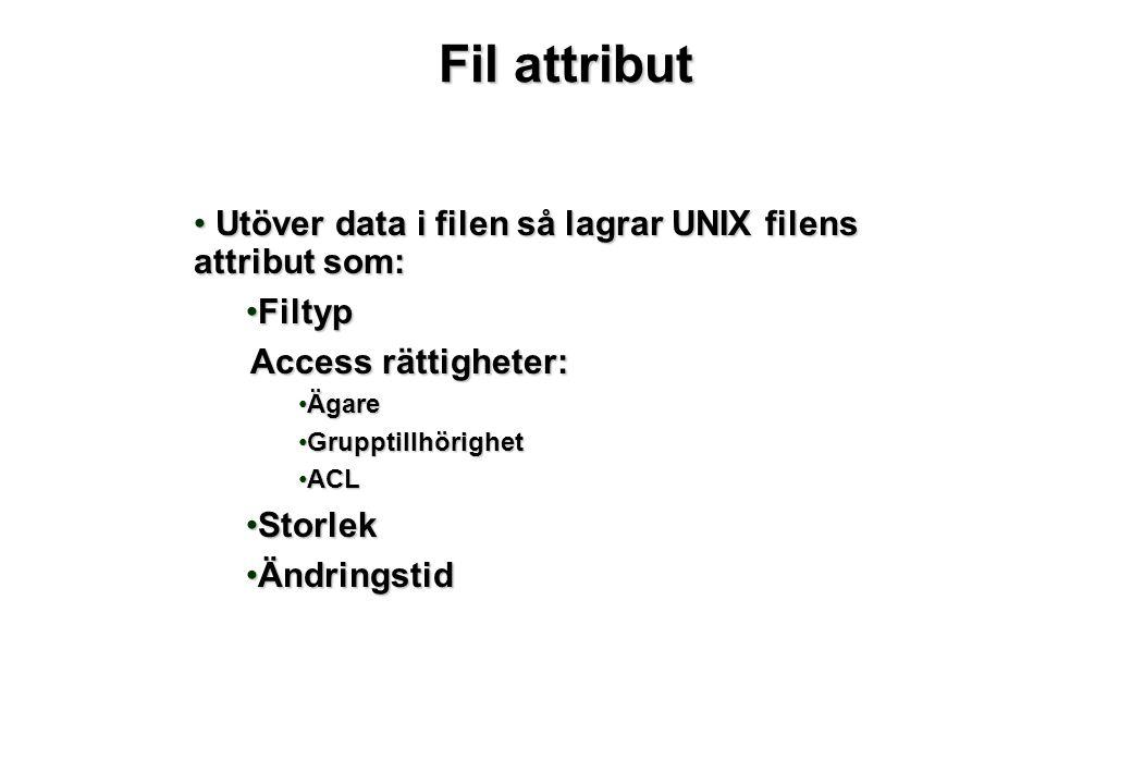 Fil attribut • Utöver data i filen så lagrar UNIX filens attribut som: •Filtyp Access rättigheter: •Ägare •Grupptillhörighet •ACL •Storlek •Ändringstid