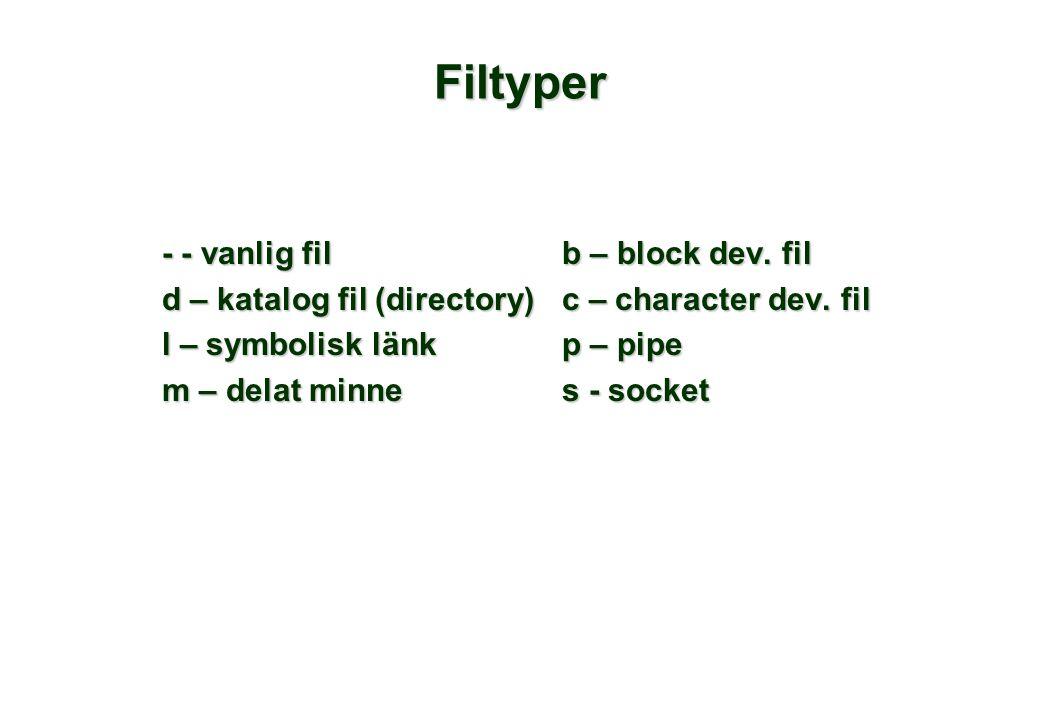 Filtyper - - vanlig filb – block dev. fil d – katalog fil (directory)c – character dev.