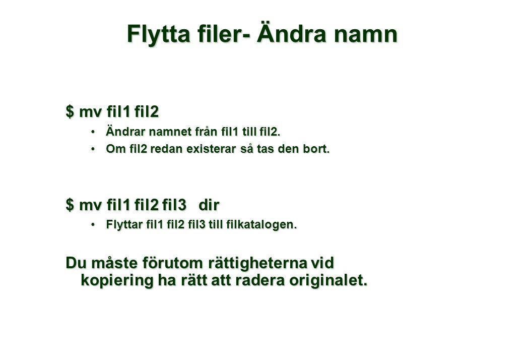 Flytta filer- Ändra namn $ mv fil1 fil2 •Ändrar namnet från fil1 till fil2.