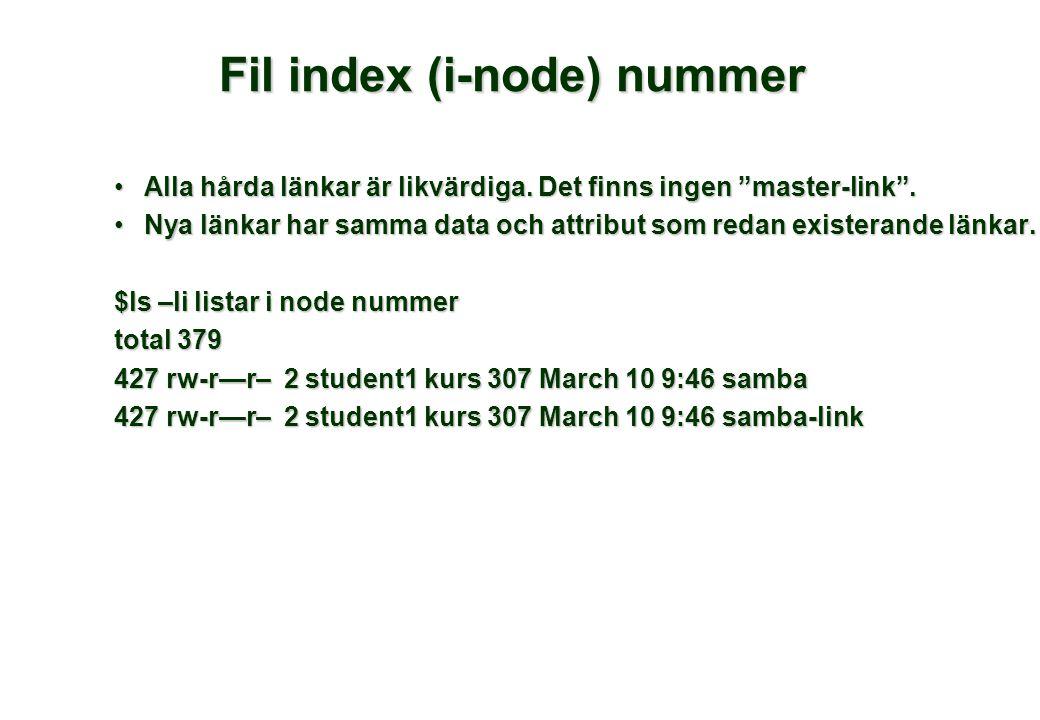 Fil index (i-node) nummer •Alla hårda länkar är likvärdiga.