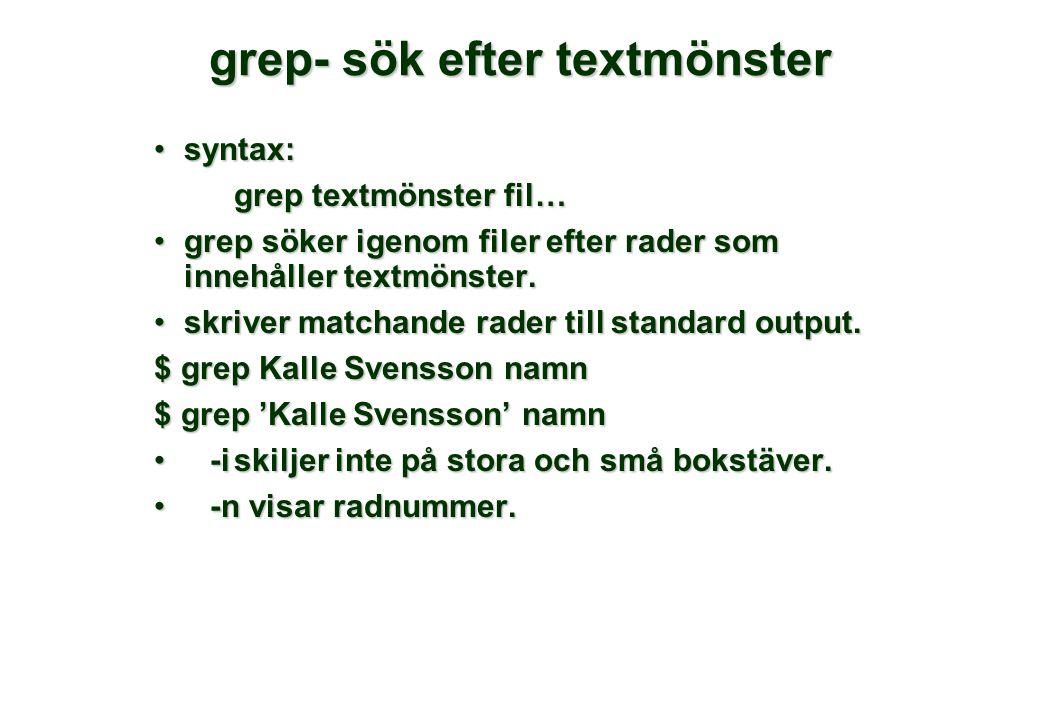 grep- sök efter textmönster •syntax: grep textmönster fil… •grep söker igenom filer efter rader som innehåller textmönster.