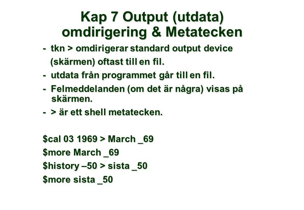 Kap 7 Output (utdata) omdirigering & Metatecken - tkn > omdirigerar standard output device (skärmen) oftast till en fil.