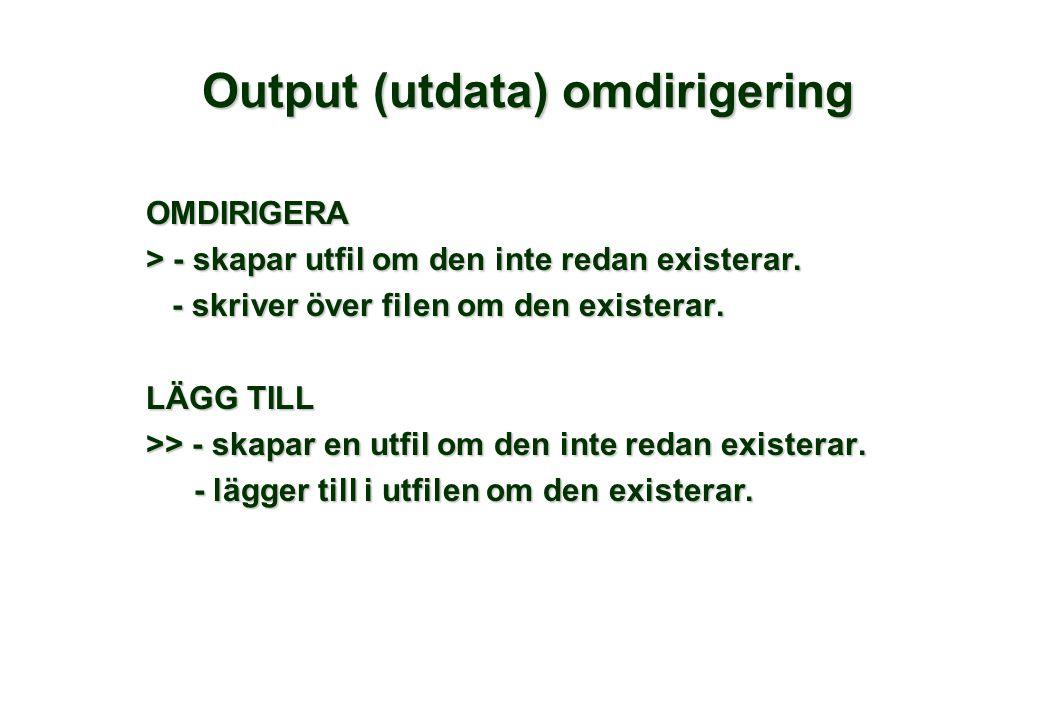 Output (utdata) omdirigering OMDIRIGERA > - skapar utfil om den inte redan existerar.