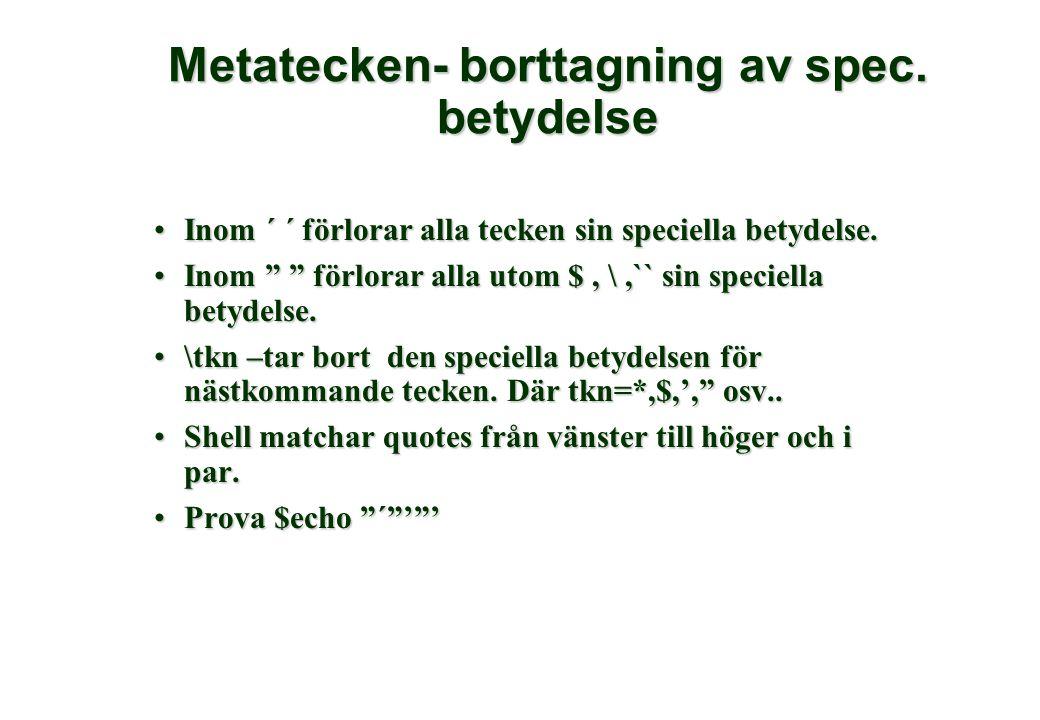 Metatecken- borttagning av spec. betydelse •Inom ´ ´ förlorar alla tecken sin speciella betydelse.