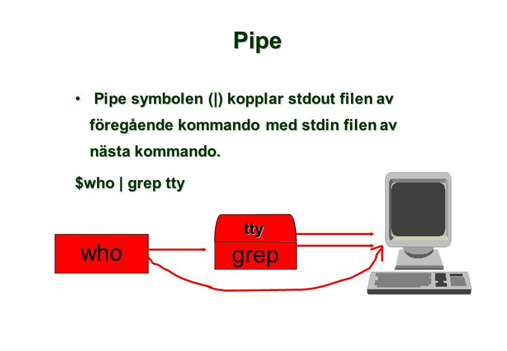 Pipe • Pipe symbolen (|) kopplar stdout filen av föregående kommando med stdin filen av nästa kommando.