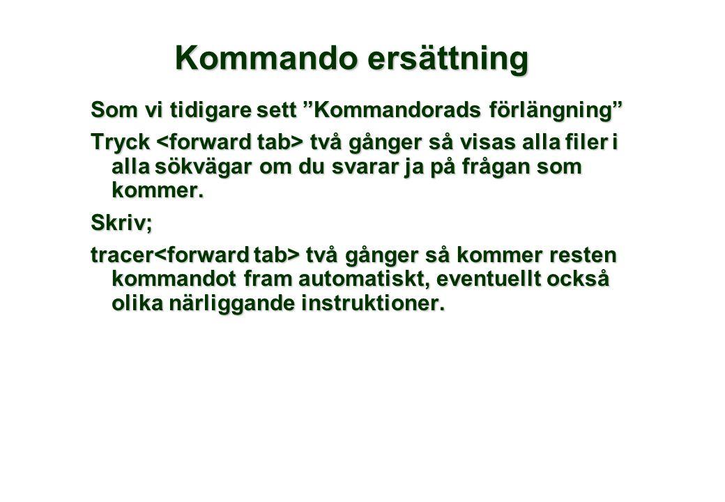 Kommando ersättning Som vi tidigare sett Kommandorads förlängning Tryck två gånger så visas alla filer i alla sökvägar om du svarar ja på frågan som kommer.