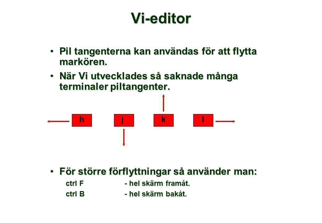 Vi-editor •Pil tangenterna kan användas för att flytta markören.