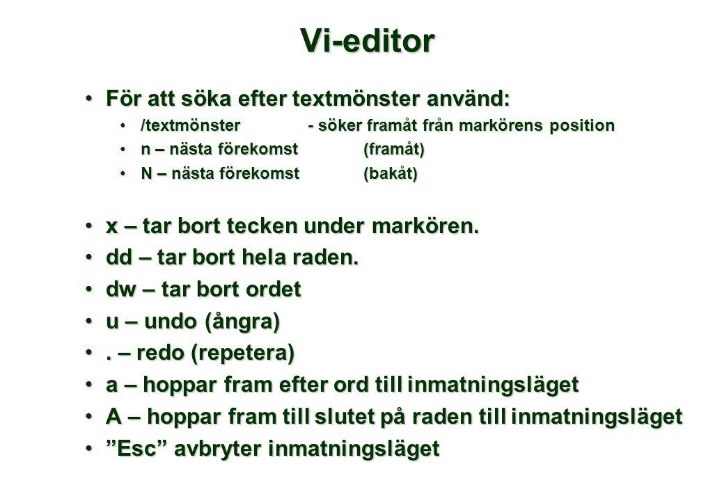 Vi-editor •För att söka efter textmönster använd: •/textmönster - söker framåt från markörens position •n – nästa förekomst (framåt) •N – nästa förekomst (bakåt) •x – tar bort tecken under markören.