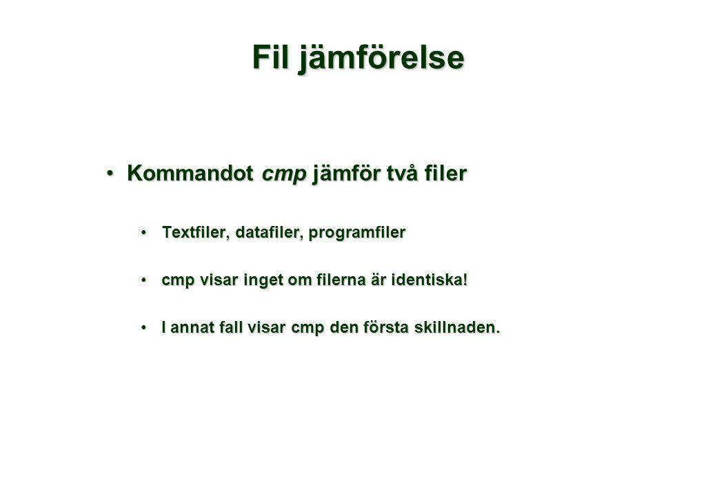 Fil jämförelse •Kommandot cmp jämför två filer •Textfiler, datafiler, programfiler •cmp visar inget om filerna är identiska.