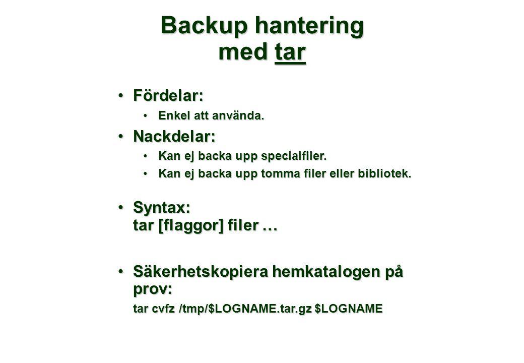 Backup hantering med tar •Fördelar: •Enkel att använda.