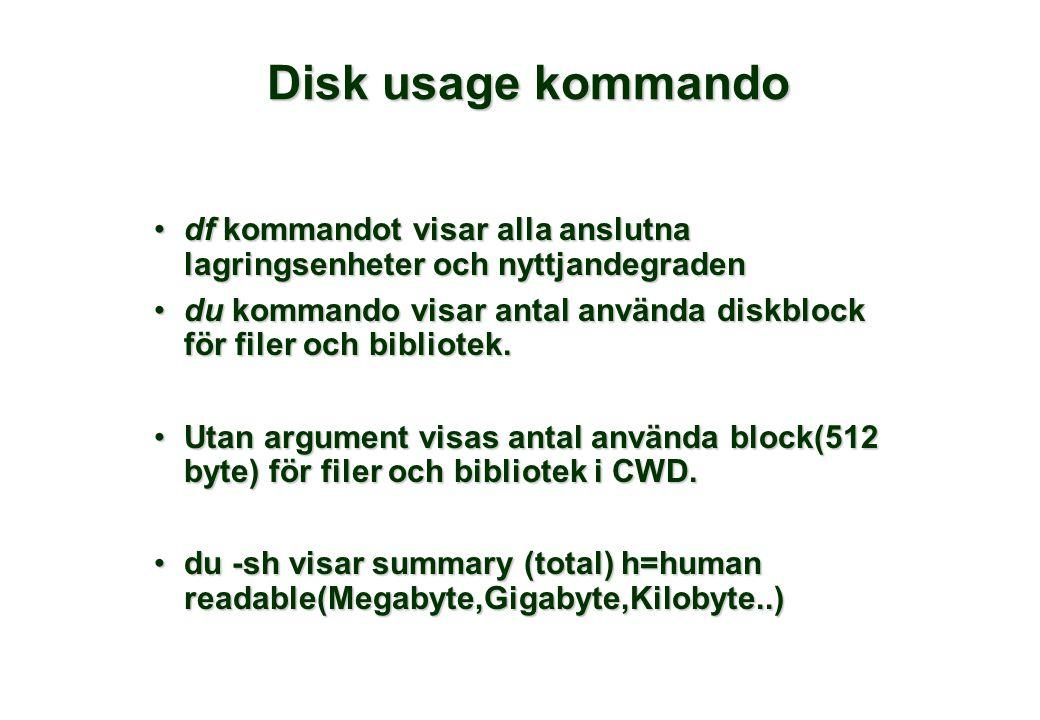 Disk usage kommando •df kommandot visar alla anslutna lagringsenheter och nyttjandegraden •du kommando visar antal använda diskblock för filer och bibliotek.