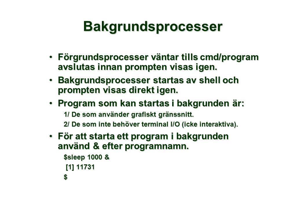 Bakgrundsprocesser •Förgrundsprocesser väntar tills cmd/program avslutas innan prompten visas igen.