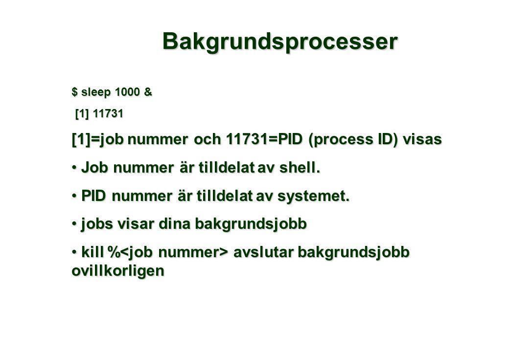 Bakgrundsprocesser $ sleep 1000 & [1] 11731 [1] 11731 [1]=job nummer och 11731=PID (process ID) visas • Job nummer är tilldelat av shell.