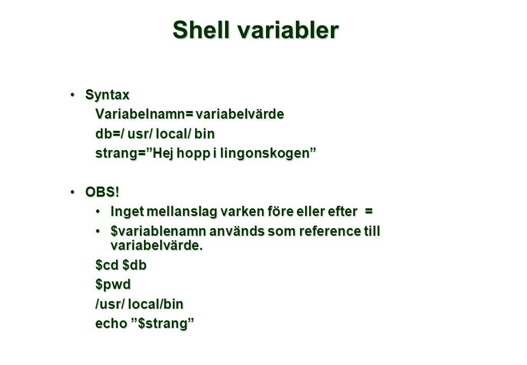 Shell variabler •Syntax Variabelnamn= variabelvärde db=/ usr/ local/ bin strang= Hej hopp i lingonskogen •OBS.